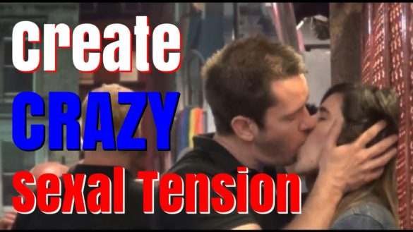 How to Create Sexual Tension [Real Life Video Example And Step By Step Guide]