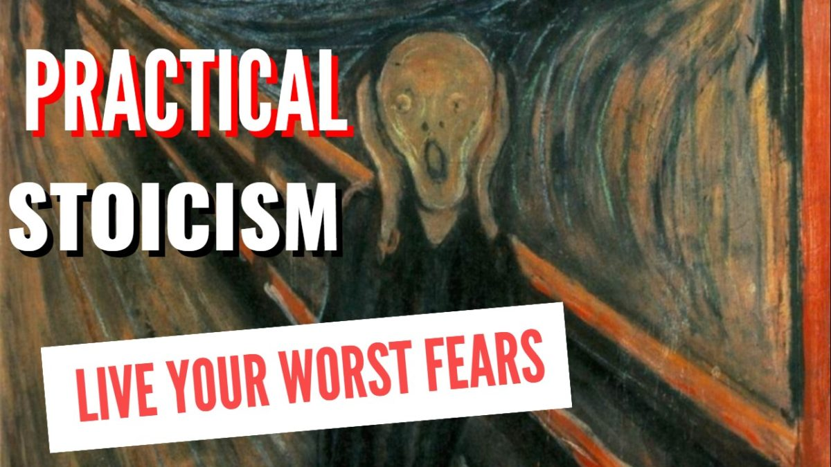 Practical Stoicism : Live Your Worst Fears