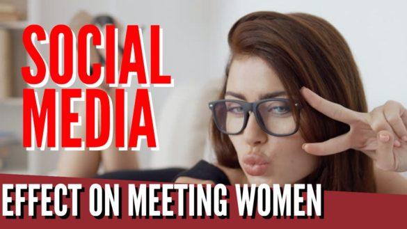 Does Social Media Make It Harder To Meet Women?