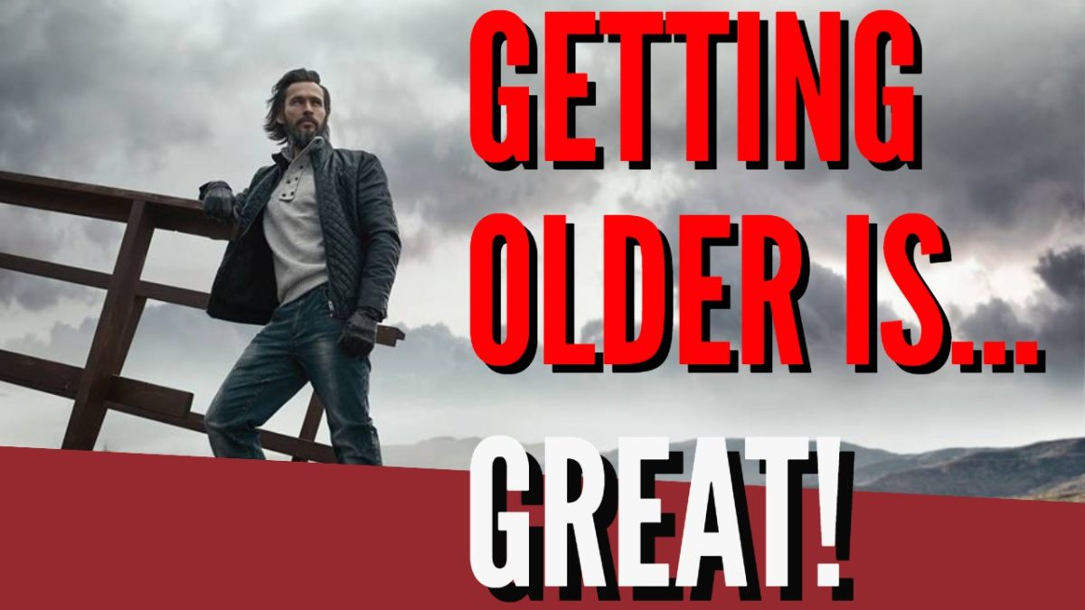 Why Getting Older Is Great!