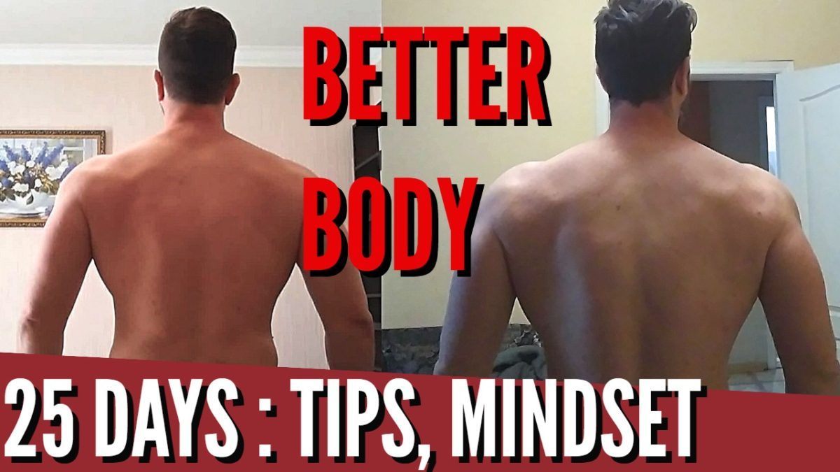 Body Improvement : 25 Days In (Tips, Mindset)
