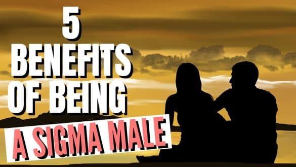 5 Advantages Of Being A Sigma Male