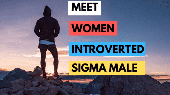 How To Meet Women As An Introverted Sigma Male?